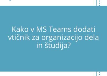 Uporaba vtičnika za organizacijo dela in študija v MS Teams