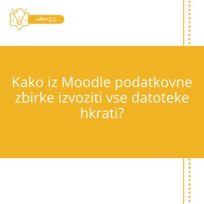 Kako iz Moodle podatkovne zbirke izvoziti vse datoteke hkrati?